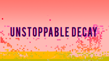 unstoppabledecay